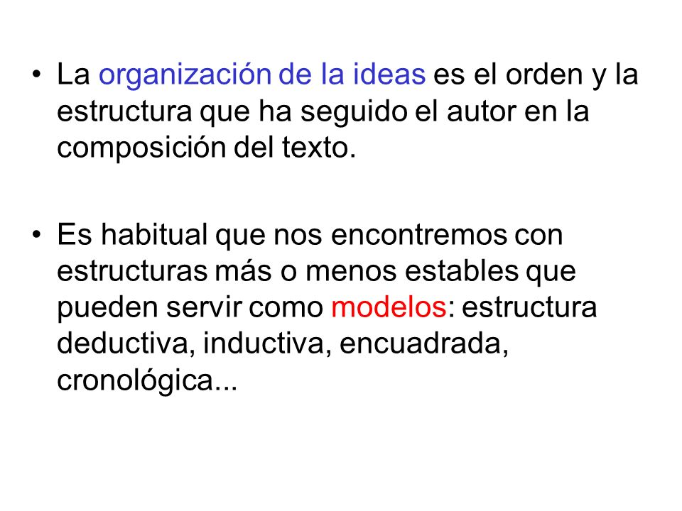 La organización de la ideas es el orden y la estructura que ha seguido el autor en la composición del texto.