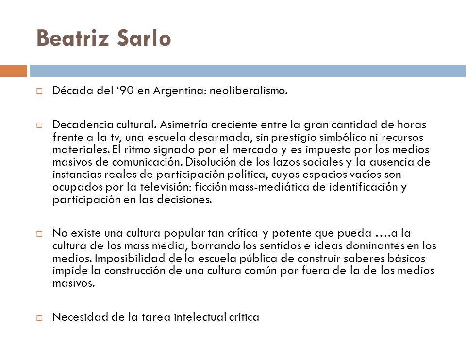 Beatriz Sarlo Década del '90 en Argentina: neoliberalismo.