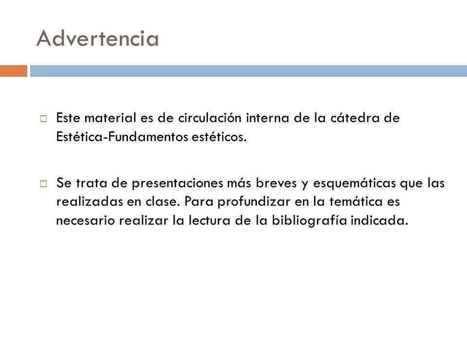 Advertencia Este material es de circulación interna de la cátedra de Estética-Fundamentos estéticos.