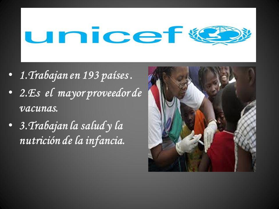 1.Trabajan en 193 países . 2.Es el mayor proveedor de vacunas.