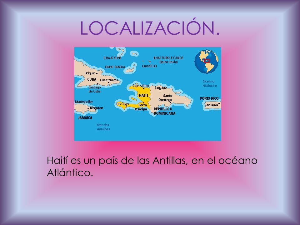 LOCALIZACIÓN. Haití es un país de las Antillas, en el océano Atlántico.