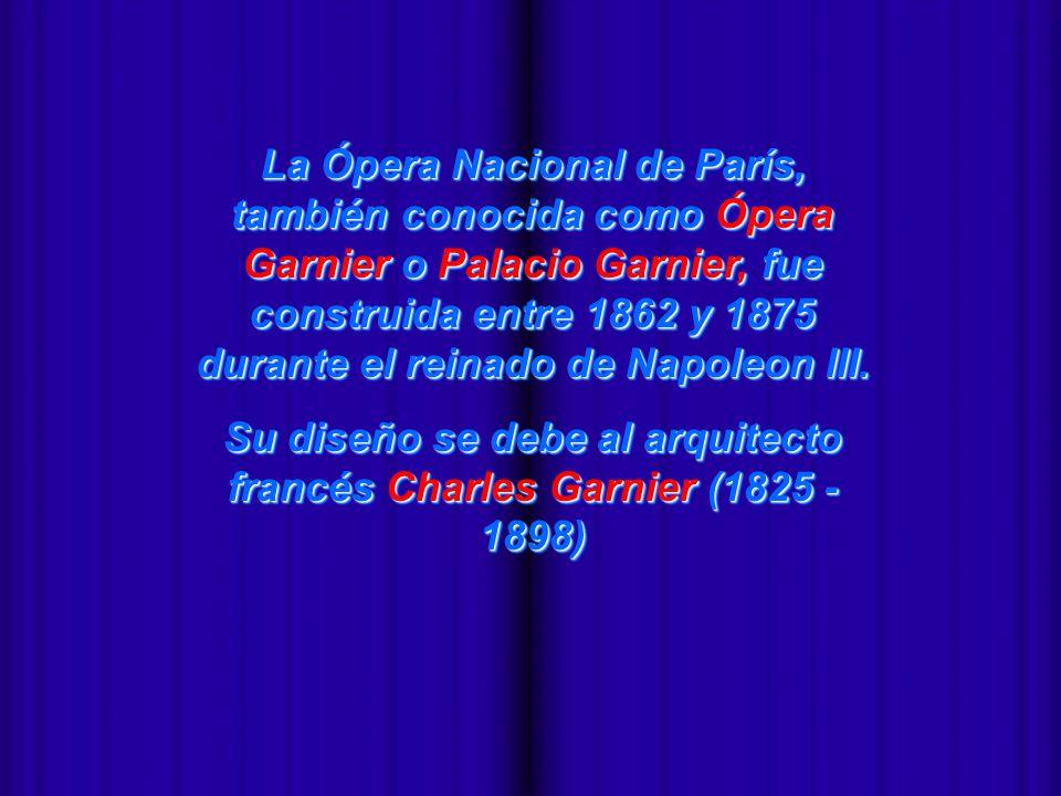 Su diseño se debe al arquitecto francés Charles Garnier (1825 -1898)