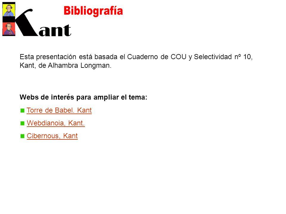 Bibliografía Esta presentación está basada el Cuaderno de COU y Selectividad nº 10, Kant, de Alhambra Longman.