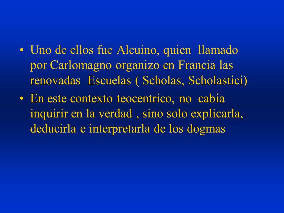 Uno de ellos fue Alcuino, quien llamado por Carlomagno organizo en Francia las renovadas Escuelas ( Scholas, Scholastici)