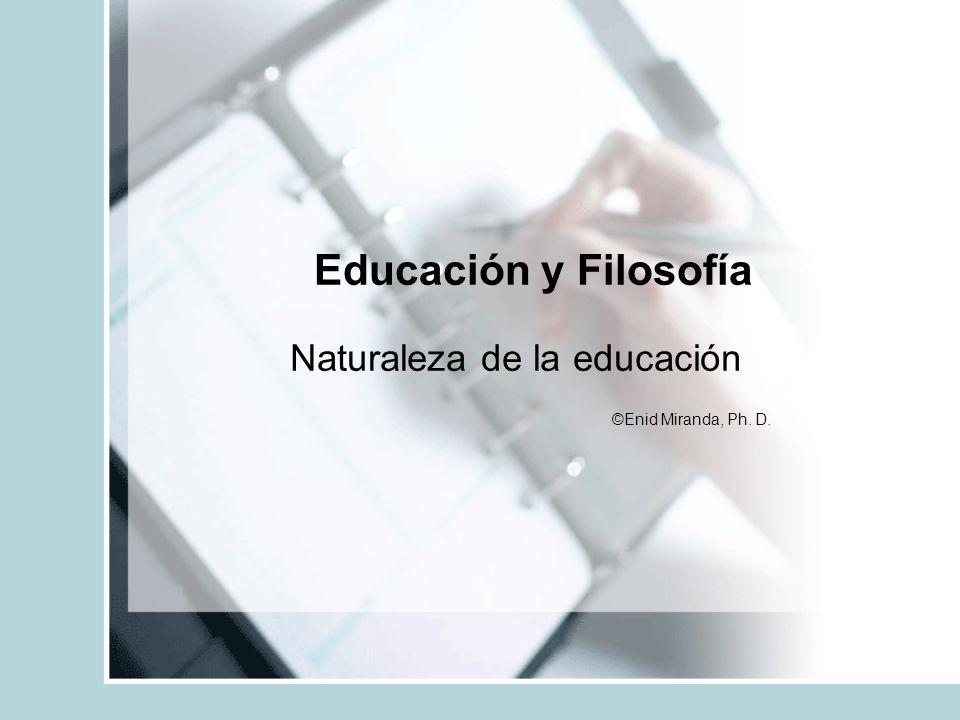 Naturaleza de la educación ©Enid Miranda, Ph. D.