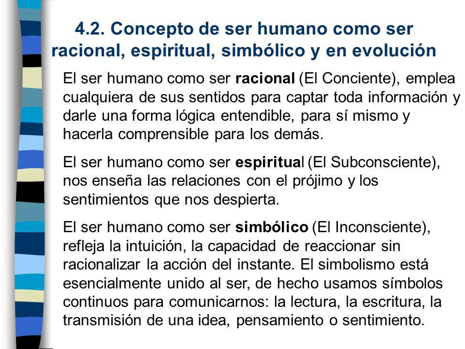 4.2. Concepto de ser humano como ser racional, espiritual, simbólico y en evolución
