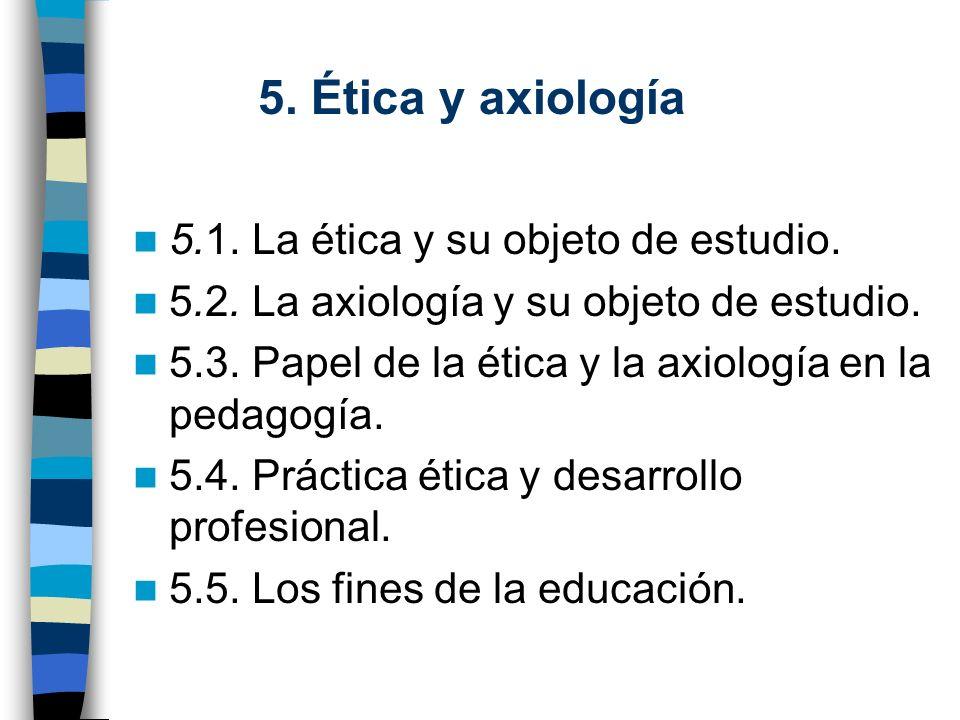 5. Ética y axiología 5.1. La ética y su objeto de estudio.