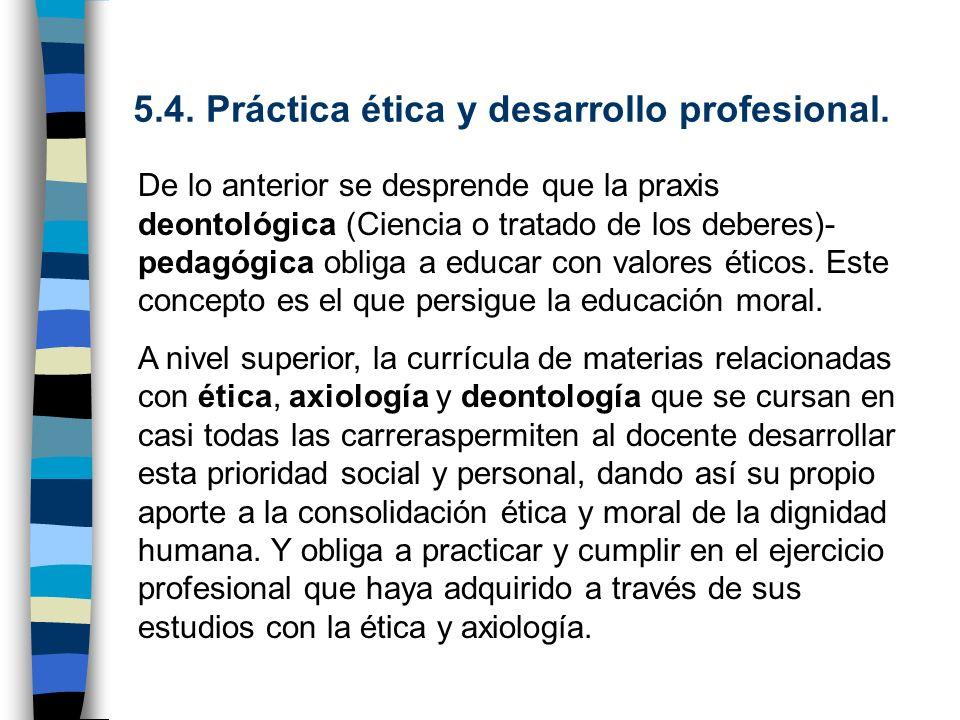 5.4. Práctica ética y desarrollo profesional.