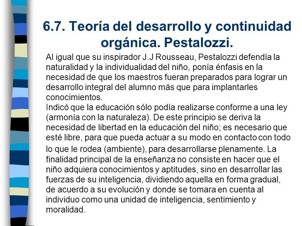 6.7. Teoría del desarrollo y continuidad orgánica. Pestalozzi.