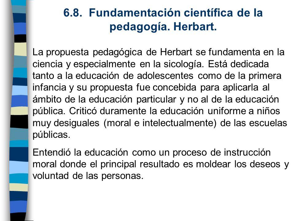 6.8. Fundamentación científica de la pedagogía. Herbart.