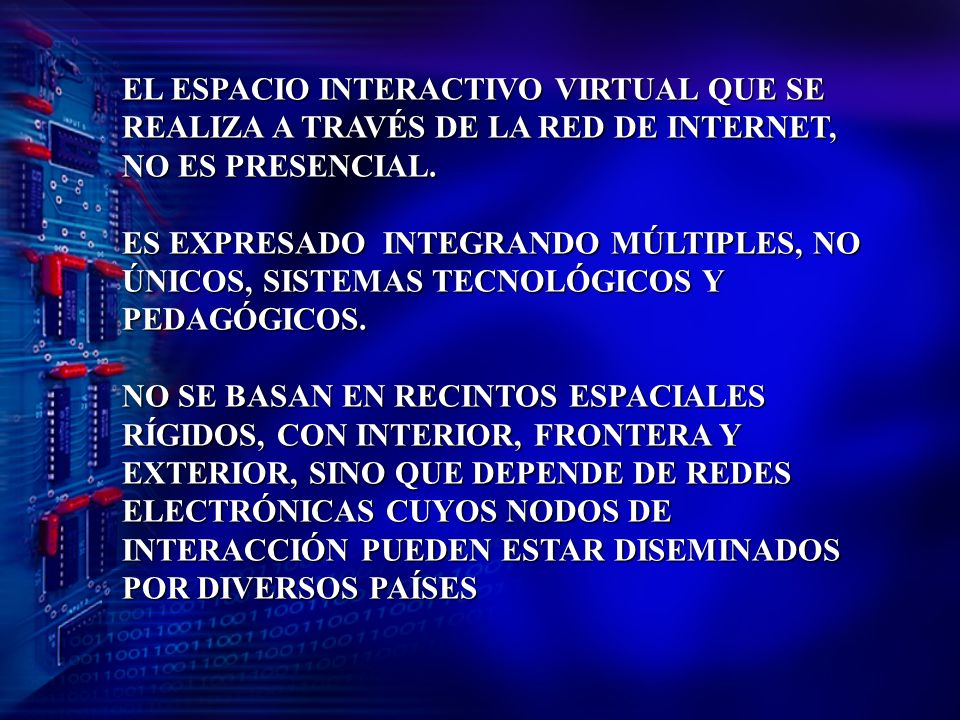 EL ESPACIO INTERACTIVO VIRTUAL QUE SE REALIZA A TRAVÉS DE LA RED DE INTERNET,