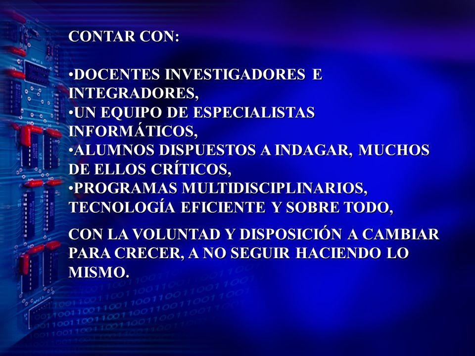 CONTAR CON: DOCENTES INVESTIGADORES E INTEGRADORES, UN EQUIPO DE ESPECIALISTAS INFORMÁTICOS,