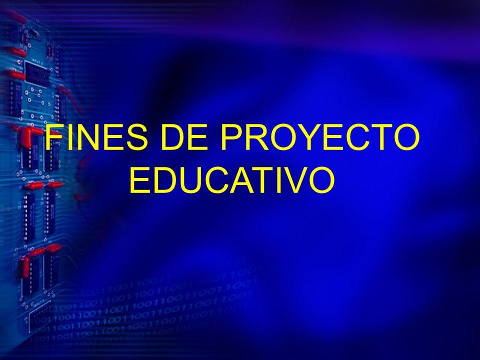 FINES DE PROYECTO EDUCATIVO