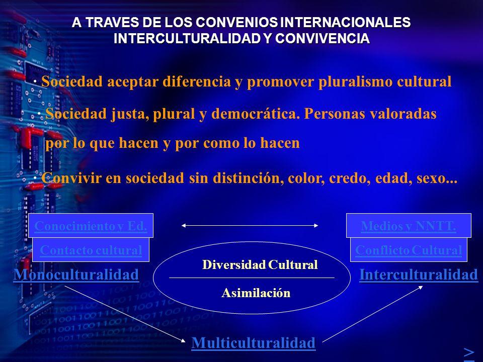 > · Sociedad aceptar diferencia y promover pluralismo cultural