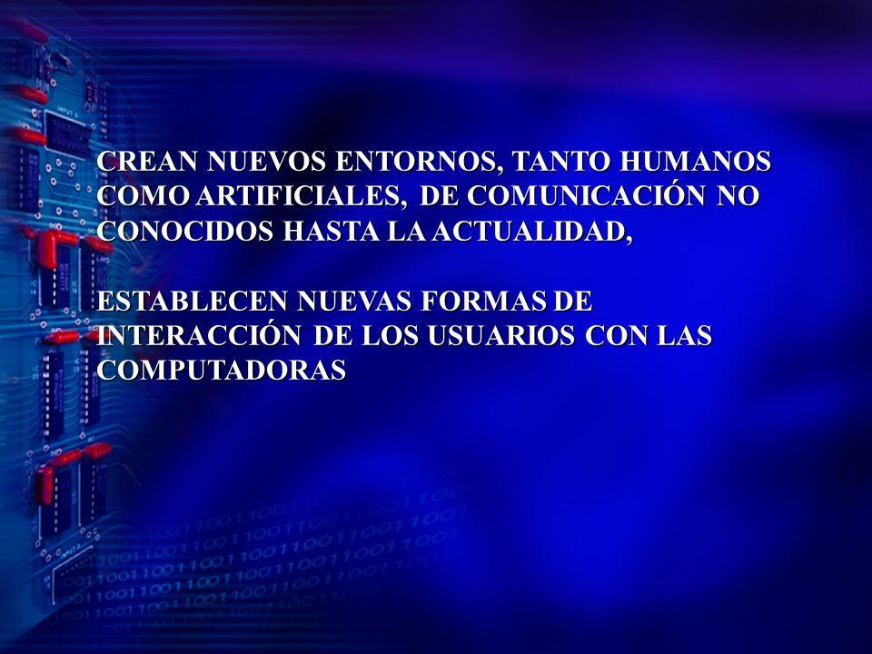 CREAN NUEVOS ENTORNOS, TANTO HUMANOS COMO ARTIFICIALES, DE COMUNICACIÓN NO CONOCIDOS HASTA LA ACTUALIDAD,