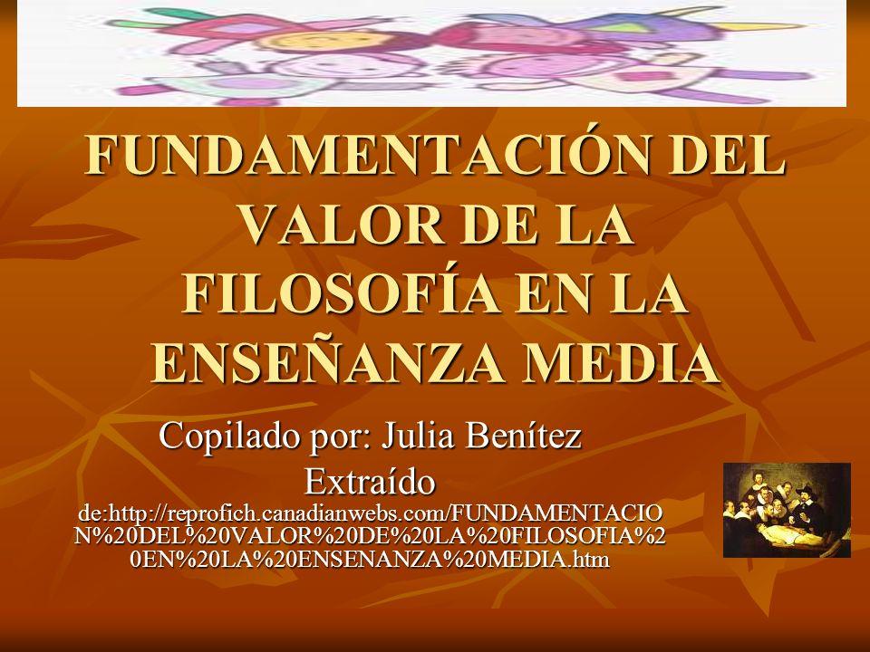 FUNDAMENTACIÓN DEL VALOR DE LA FILOSOFÍA EN LA ENSEÑANZA MEDIA