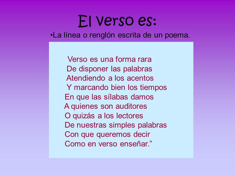 El verso es: La línea o renglón escrita de un poema.