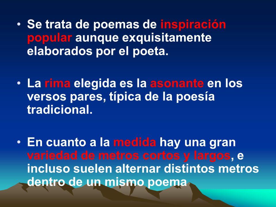 Se trata de poemas de inspiración popular aunque exquisitamente elaborados por el poeta.
