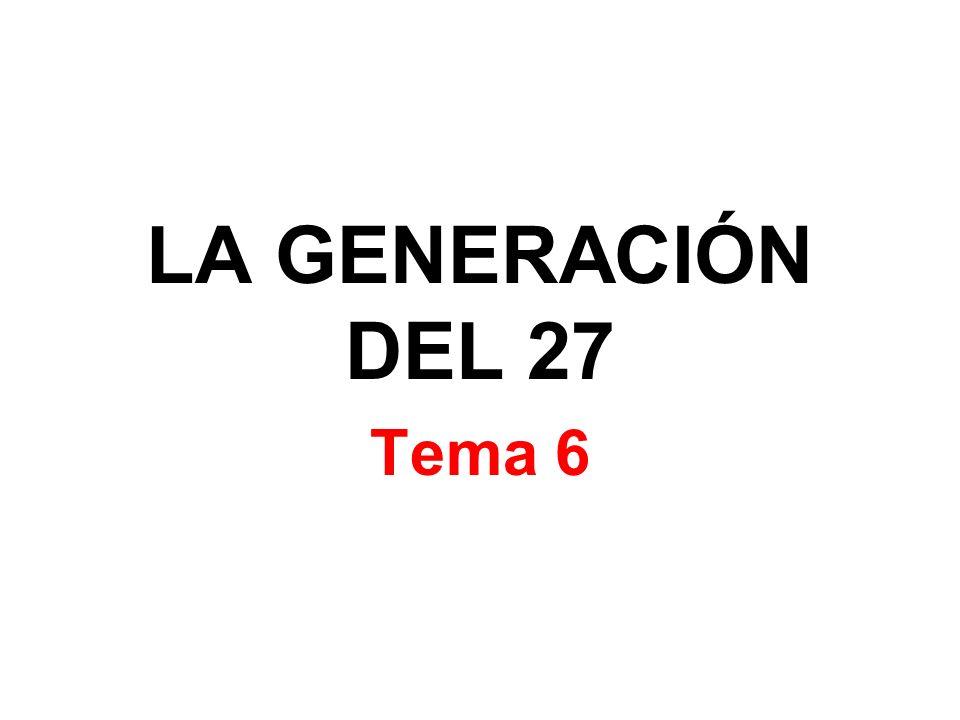 LA GENERACIÓN DEL 27 Tema 6