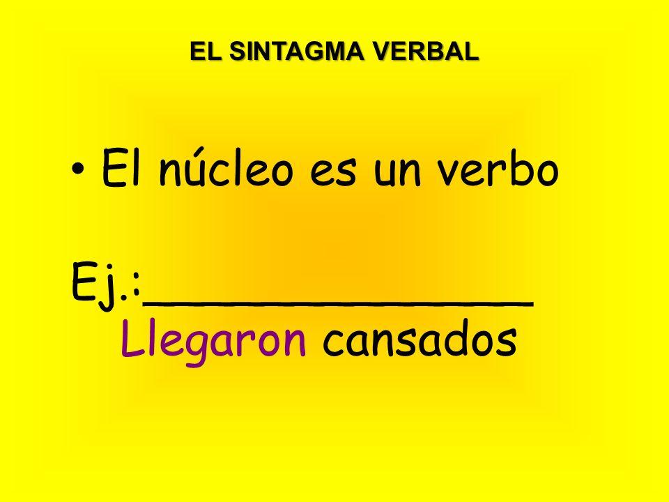El núcleo es un verbo Ej.:_____________ Llegaron cansados