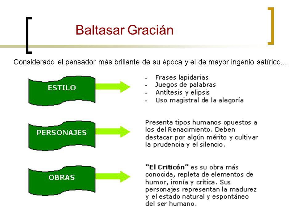 Baltasar Gracián Considerado el pensador más brillante de su época y el de mayor ingenio satírico...