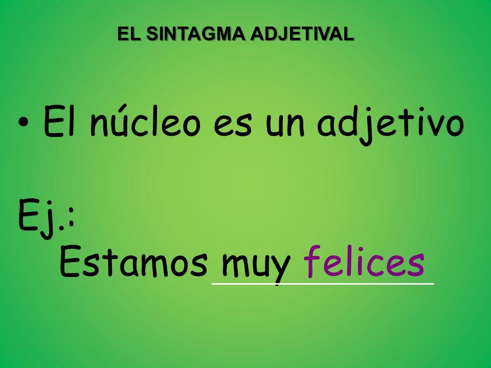 El núcleo es un adjetivo Ej.: Estamos muy felices