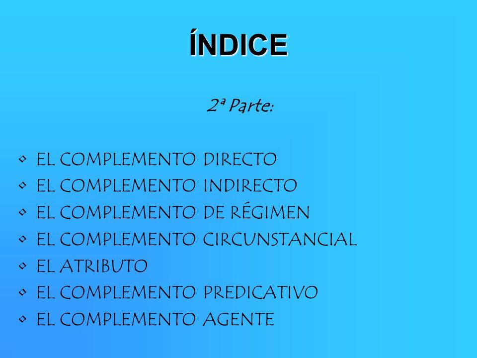 ÍNDICE 2ª Parte: EL COMPLEMENTO DIRECTO EL COMPLEMENTO INDIRECTO