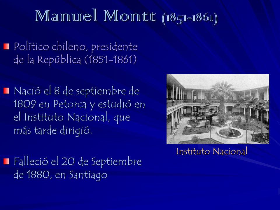 Manuel Montt (1851-1861) Político chileno, presidente de la República (1851-1861)