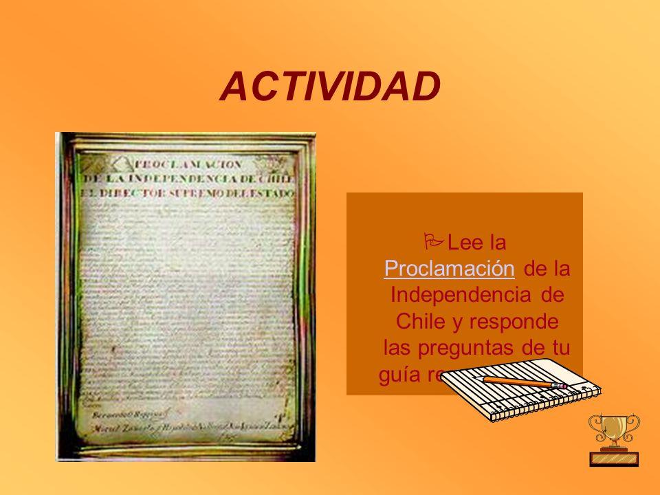 ACTIVIDADLee la Proclamación de la Independencia de Chile y responde las preguntas de tu guía respecto a ella.
