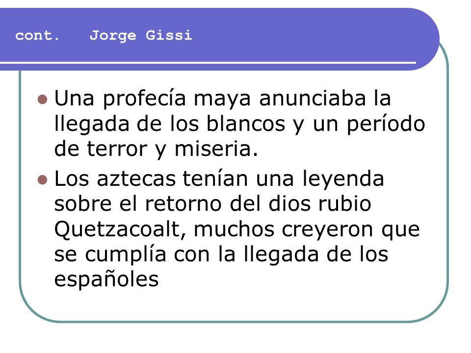 cont. Jorge Gissi Una profecía maya anunciaba la llegada de los blancos y un período de terror y miseria.