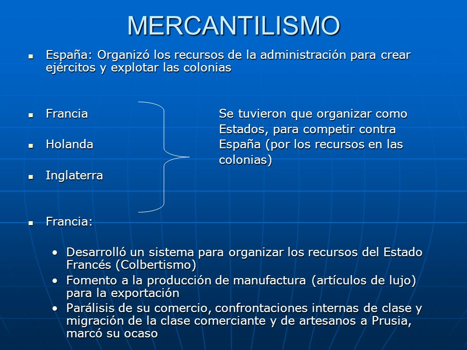 MERCANTILISMO España: Organizó los recursos de la administración para crear ejércitos y explotar las colonias.