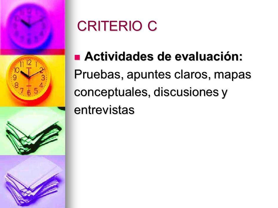 CRITERIO C Actividades de evaluación: Pruebas, apuntes claros, mapas