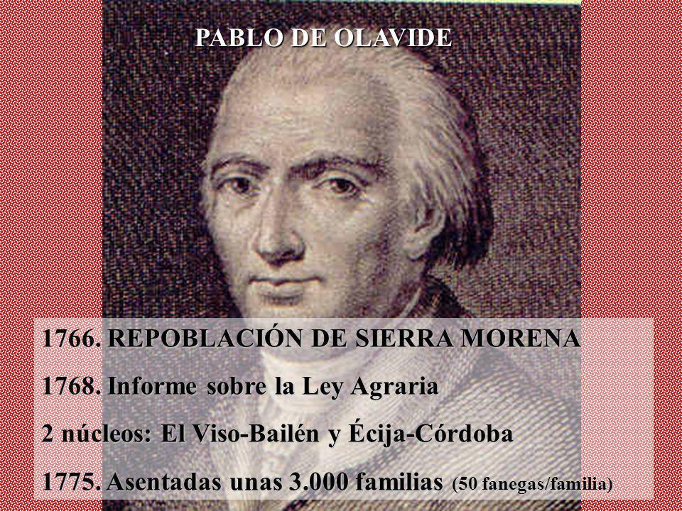 PABLO DE OLAVIDE 1766. REPOBLACIÓN DE SIERRA MORENA. 1768. Informe sobre la Ley Agraria. 2 núcleos: El Viso-Bailén y Écija-Córdoba.