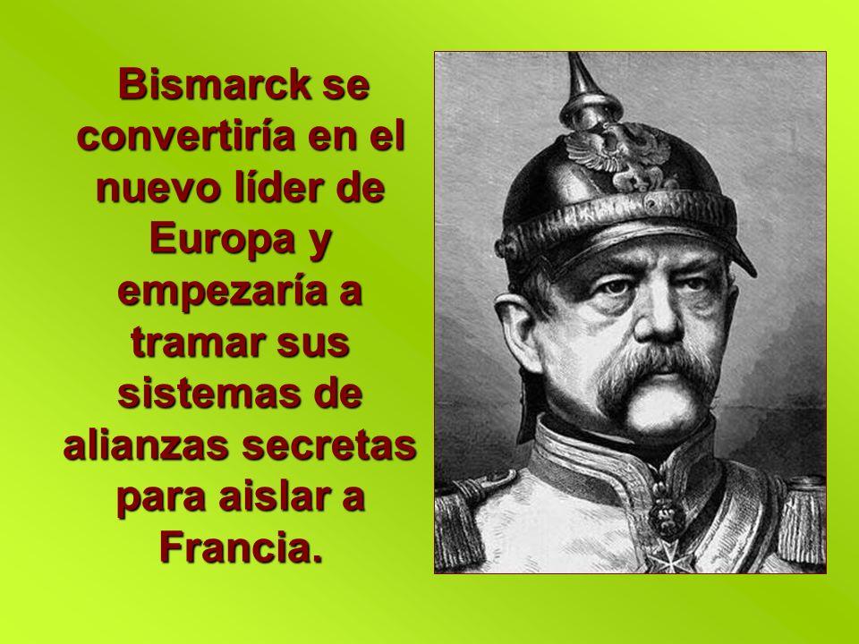 Bismarck se convertiría en el nuevo líder de Europa y empezaría a tramar sus sistemas de alianzas secretas para aislar a Francia.