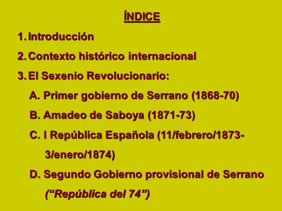 ÍNDICE Introducción. Contexto histórico internacional. El Sexenio Revolucionario: A. Primer gobierno de Serrano (1868-70)
