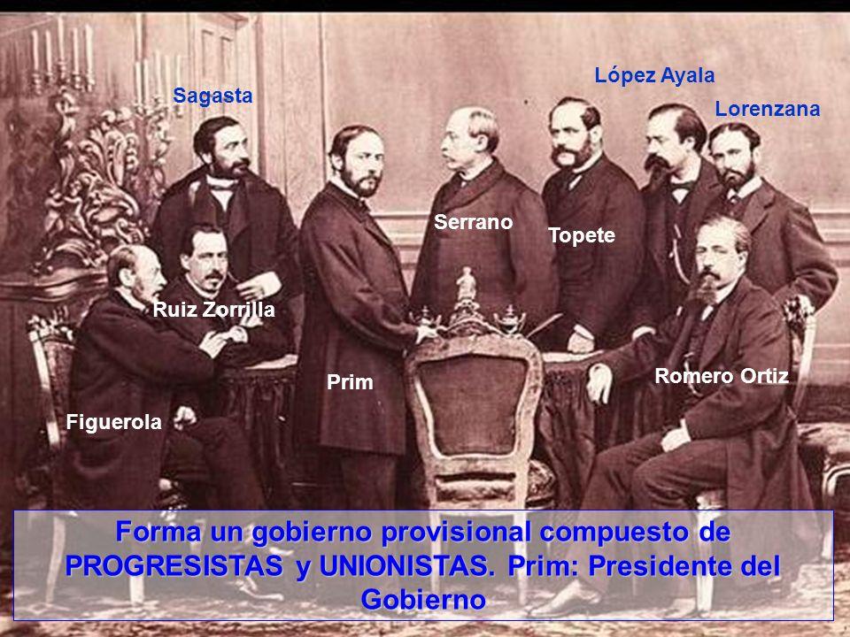López AyalaSagasta. Lorenzana. Serrano. Topete. Ruiz Zorrilla. Romero Ortiz. Prim. Figuerola.