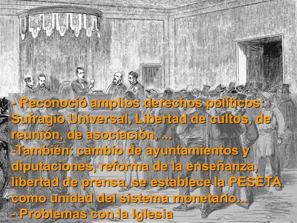 - Reconoció amplios derechos políticos: Sufragio Universal, Libertad de cultos, de reunión, de asociación, ...