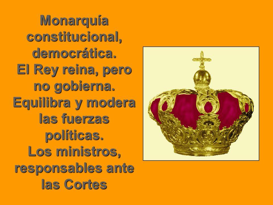Monarquía constitucional, democrática. El Rey reina, pero no gobierna