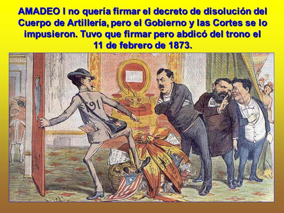 AMADEO I no quería firmar el decreto de disolución del Cuerpo de Artillería, pero el Gobierno y las Cortes se lo impusieron.