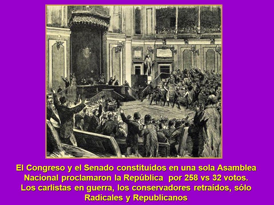 El Congreso y el Senado constituidos en una sola Asamblea Nacional proclamaron la República por 258 vs 32 votos.