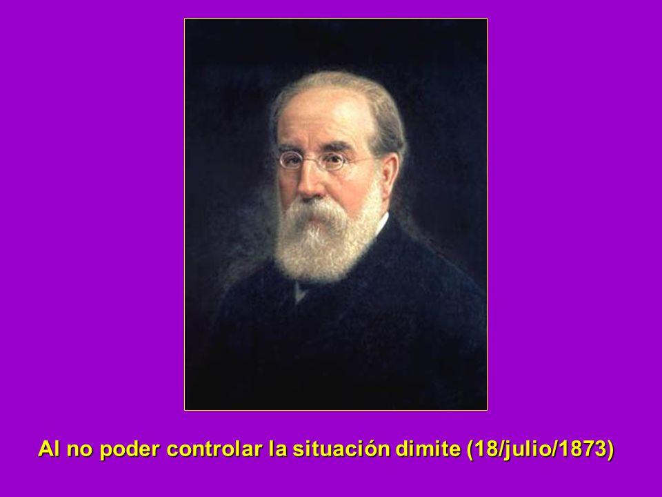 Al no poder controlar la situación dimite (18/julio/1873)