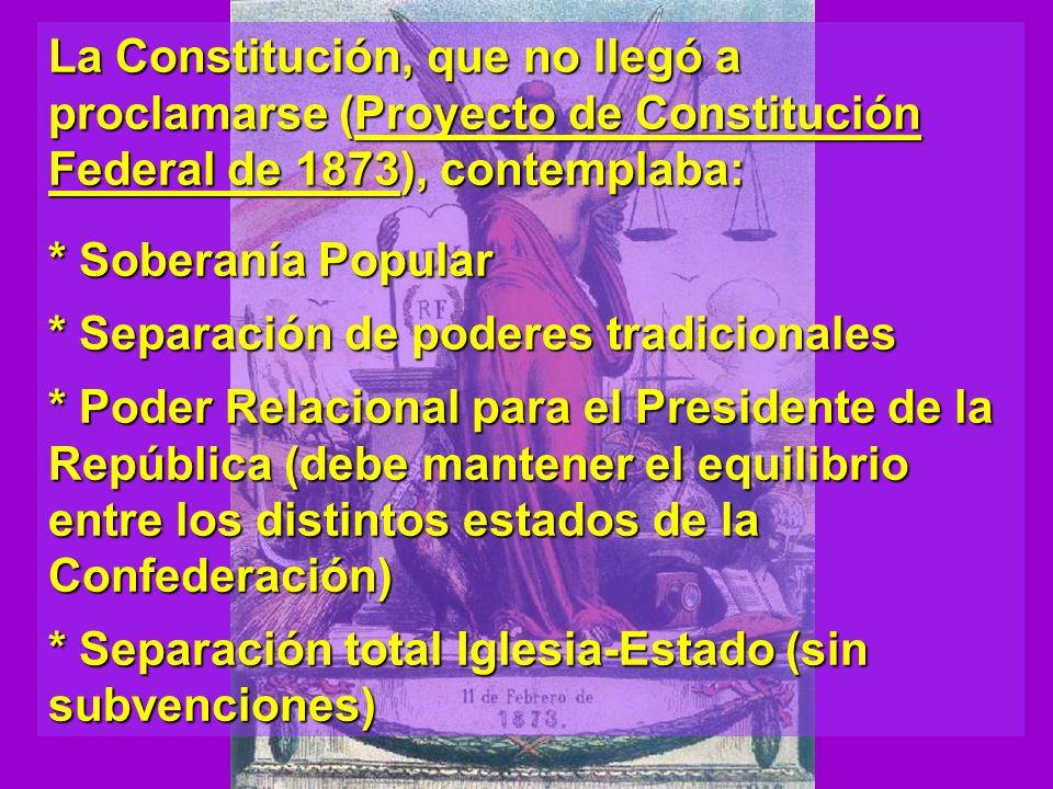 La Constitución, que no llegó a proclamarse (Proyecto de Constitución Federal de 1873), contemplaba: