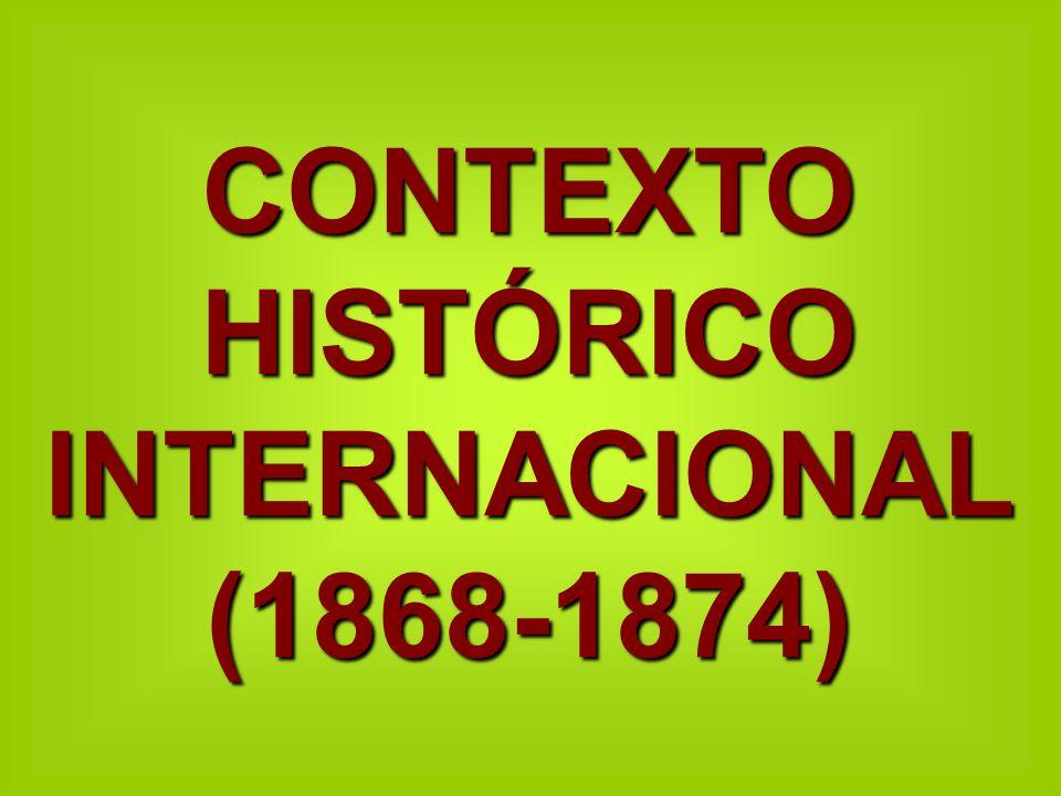 CONTEXTO HISTÓRICO INTERNACIONAL (1868-1874)