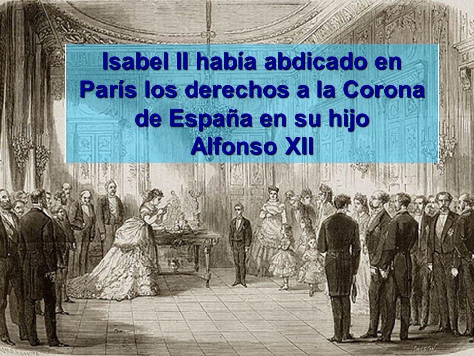 Isabel II había abdicado en París los derechos a la Corona de España en su hijo Alfonso XII