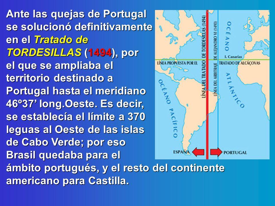 Ante las quejas de Portugal se solucionó definitivamente en el Tratado de TORDESILLAS (1494), por el que se ampliaba el territorio destinado a Portugal hasta el meridiano 46º37' long.Oeste.