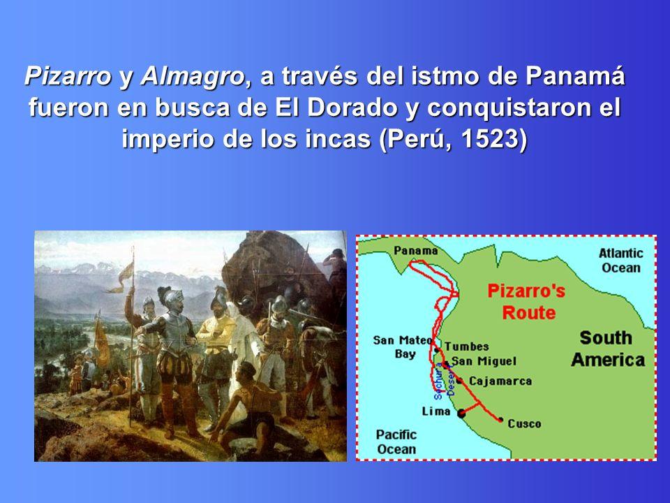 Pizarro y Almagro, a través del istmo de Panamá fueron en busca de El Dorado y conquistaron el imperio de los incas (Perú, 1523)