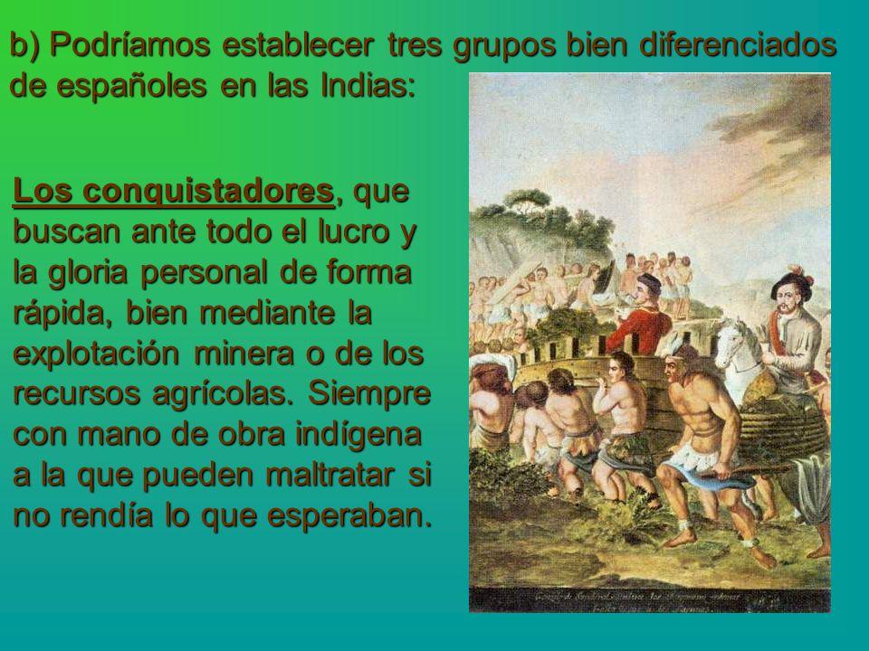 b) Podríamos establecer tres grupos bien diferenciados de españoles en las Indias: