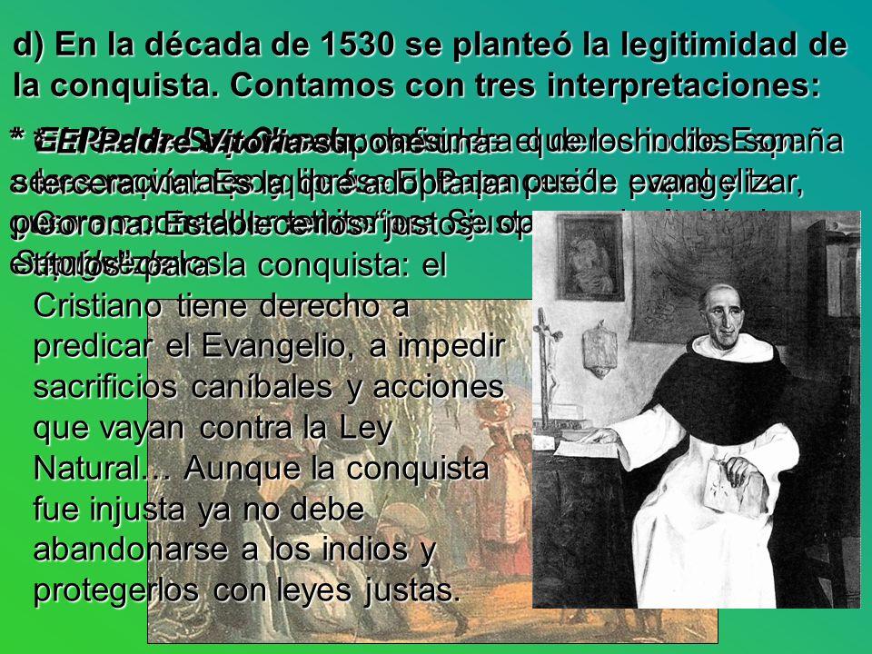 d) En la década de 1530 se planteó la legitimidad de la conquista