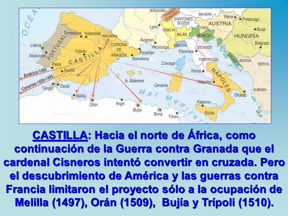 CASTILLA: Hacia el norte de África, como continuación de la Guerra contra Granada que el cardenal Cisneros intentó convertir en cruzada.