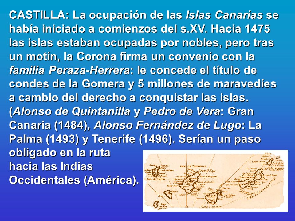 CASTILLA: La ocupación de las Islas Canarias se había iniciado a comienzos del s.XV.